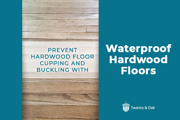 Avoid Cupping And Buckling Hardwood Floors With Waterproof